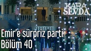 Kara Sevda 40. Bölüm - Emir'e Sürpriz Parti
