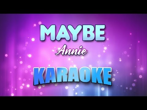 Annie - Maybe (Karaoke & Lyrics)