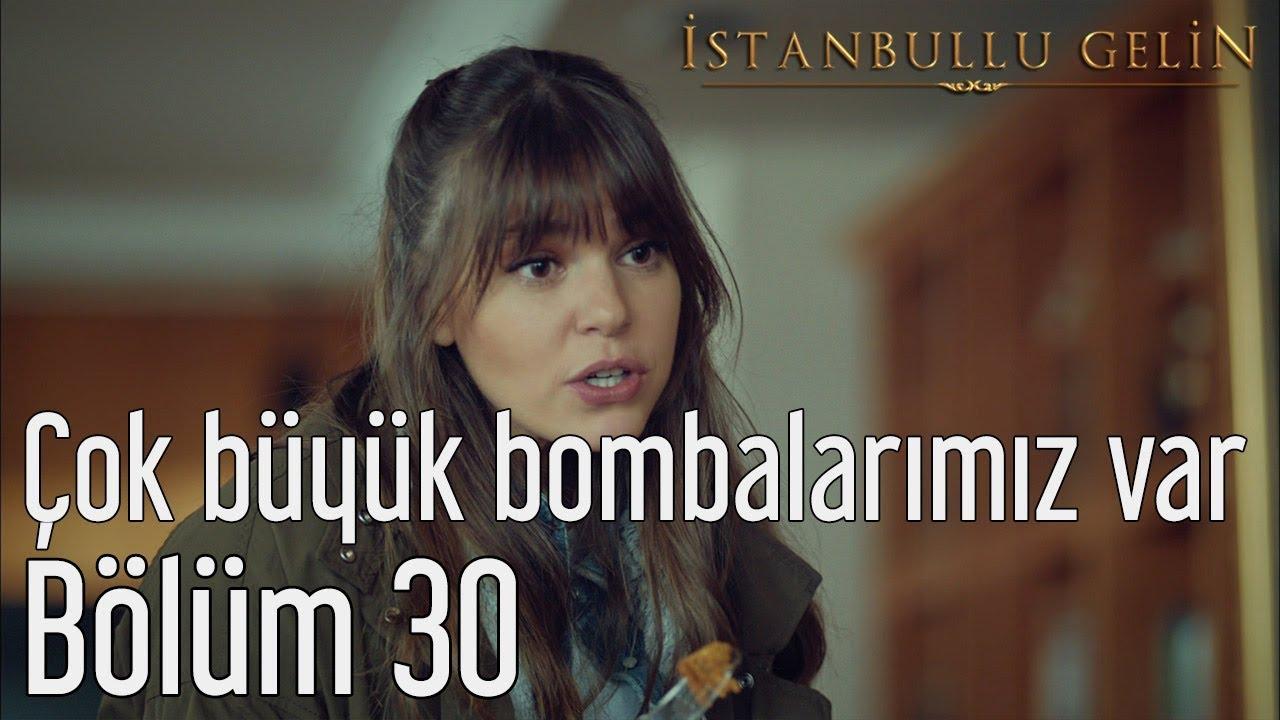 İstanbullu Gelin 30. Bölüm - Çok Büyük Bombalarımız Var