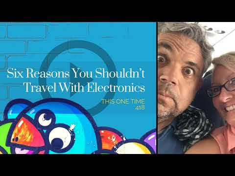 Six Reasons Why You Shouldn't Travel With Electronics [Season 4 Episode 18]