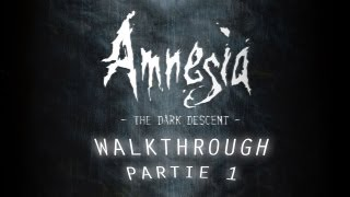 Walkthrough - Amnesia : The Dark Descent PART1