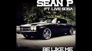 Download Sean P Ft. LiveSosa | Be Like Me Mp3 and Videos