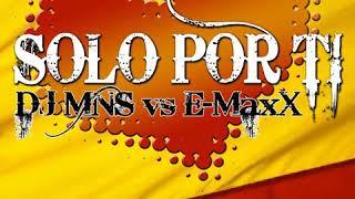 DJ MNS vs E-MaxX - Solo Por Ti (Main Mix)