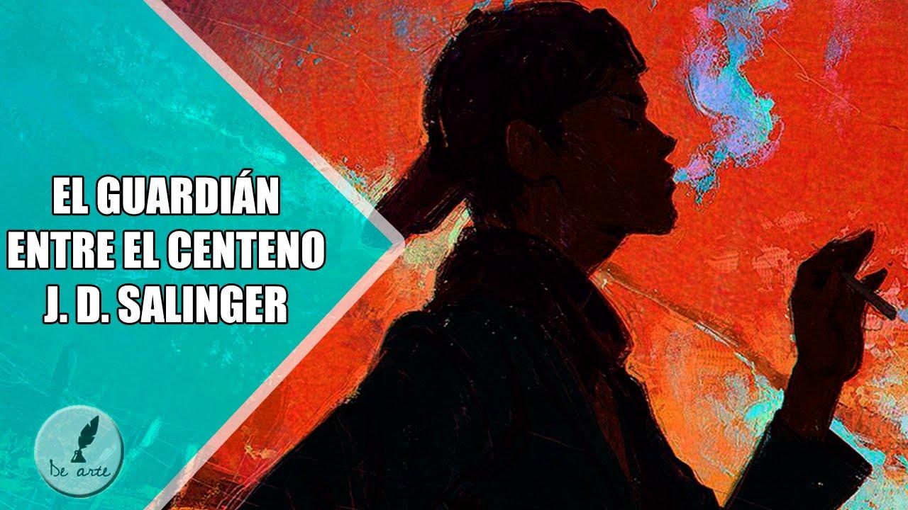 EL GUARDIÁN ENTRE EL CENTENO   J. D. SALINGER   RESUMEN COMPLETO   NOVELA