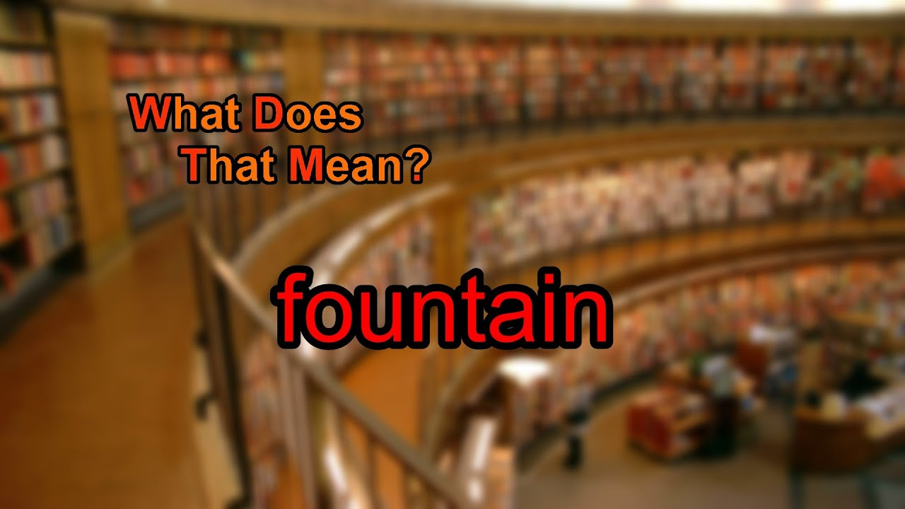What Does Fountain Mean Youtube