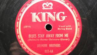 BLUES STAY AWAY FROM ME by The Delmore Brothers BLUEGRASS
