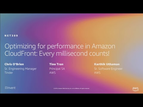 AWS re:Invent 2019: Optimizing for performance in CloudFront: Every millisecond counts! (NET309-R1)