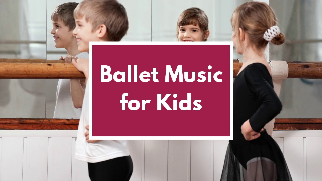 Ballet Music For Kids Piano Music For Children To Dance Youtube