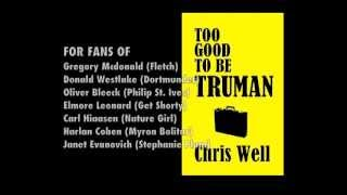 Too Good to be Truman by Chris Well