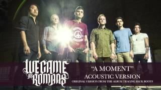 we came as romans quota momentquot acoustic