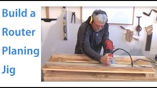 Building A Planing Jig For A Wood Router - A Woodworkweb.com Woodworking Video