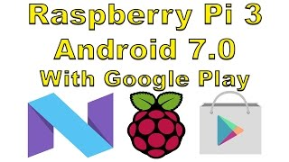 Raspberry Pi 3 Android 7.0 With Google Play And Root