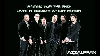 Linkin Park - Waiting for the End/Until it Breaks w/Ext.Outro - AzzALPFan