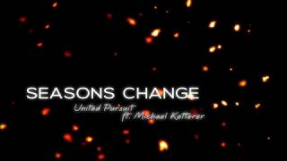 United Pursuit - Seasons Change (ft. Michael Ketterer) (Lyrics) - Stafaband