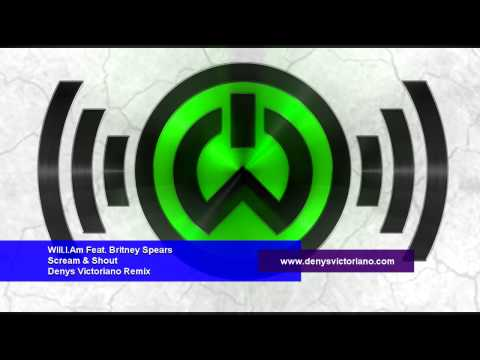 WillIAm Ft Britney Spears - Scream & Shout Denys Victoriano Remix UNRELEASED