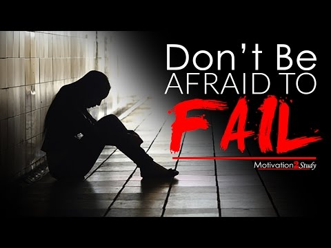 DON'T BE AFRAID TO FAIL – Study Motivation 2017