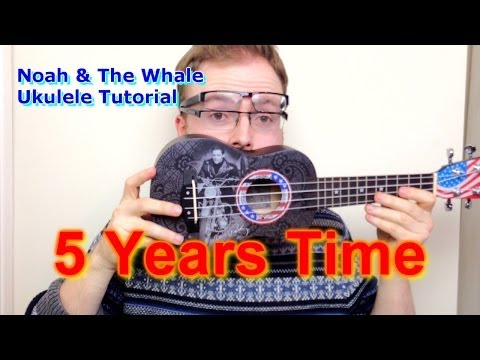 Five Years Time - Noah & The Whale (Ukulele Tutorial)