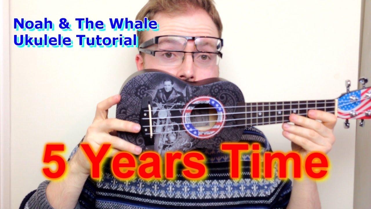 Five Years Time   Noah & The Whale Ukulele Tutorial
