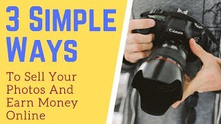 3 Simple Ways To Sell Your Photos And Earn Money Online