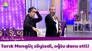 Tarık Mengüç söyledi, oğlu dans etti!