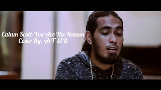 You are the reason- Calum Scott Cover Song By. ArT El'B