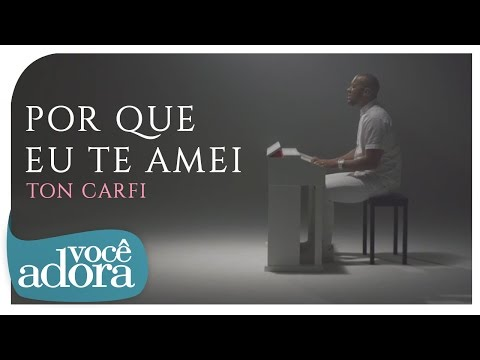 Ton Carfi - Porque Eu Te Amei (Clipe)