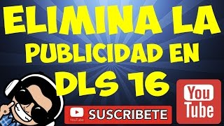 COMO ELIMINAR LOS ANUNCIOS EN DREAM LEAGUE SOCCER 16