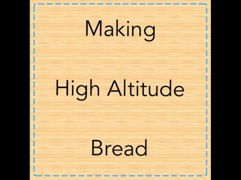 Baking Wheat Bread At High Altitude