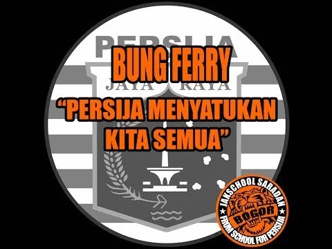 Bung Ferry - Persija Menyatukan Kita Semua