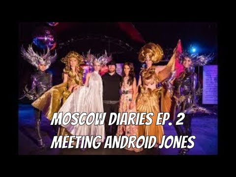 Moscow Diaries ep.2 - Meeting Android Jones