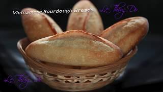 Bánh Mì Bột Chua Thơm Ngon Không Mua Men - Vietnamese Sourdough Baguette Breads