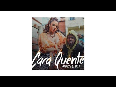 Cara Quente - Gabily feat Dj Pelé  Áudio