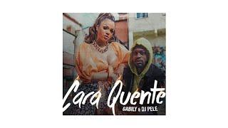 Baixar Cara Quente - Gabily feat Dj Pelé | Áudio Oficial