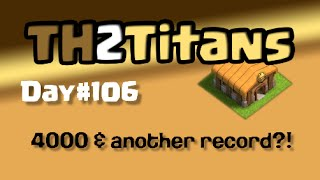 "Clash of Clans TH2 to Titans, Day#106: ""4000 & another record?!"""