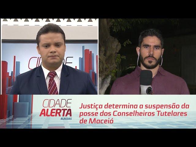 Justiça determina a suspensão da posse dos Conselheiros Tutelares de Maceió