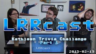 lrrcast the kathleen trivia challenge part 1