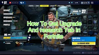 How To Get Upgrade And research Tab In Fortnite