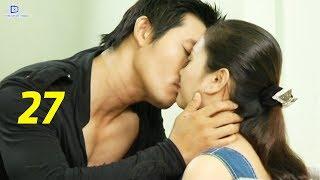 Thủ Đoạn Chiếm Lấy Tình Yêu - Tập 27 | Phim Tình Cảm Việt Nam Mới Hay Nhất