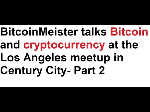 BitcoinMeister talks Bitcoin and cryptocurrency at the Los Angeles meetup in Century City- Part 2