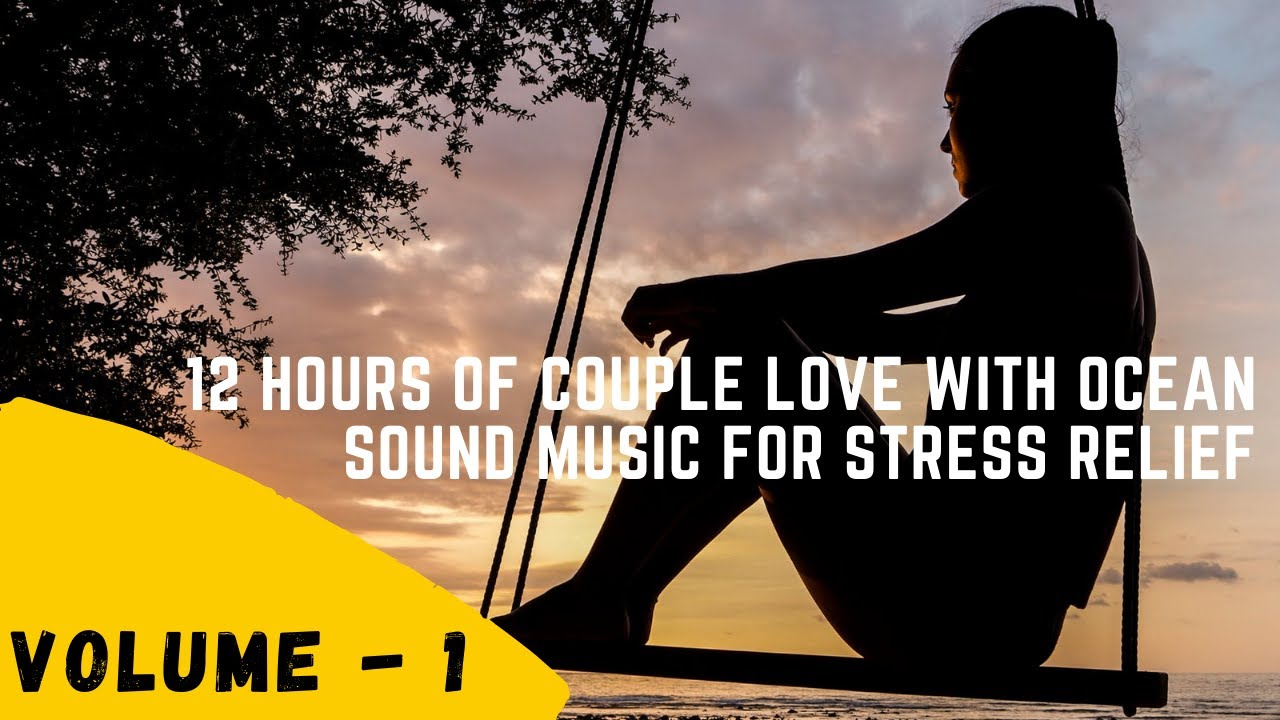 12 Hours of Couple Love with Ocean Sound Music for Stress Relief - Vol 1