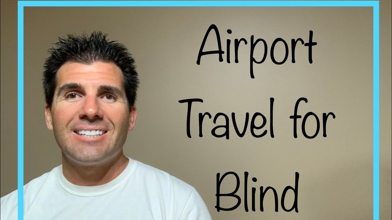 Airport and Travel Tips for Blind, Low Vision, and Visually Impaired People