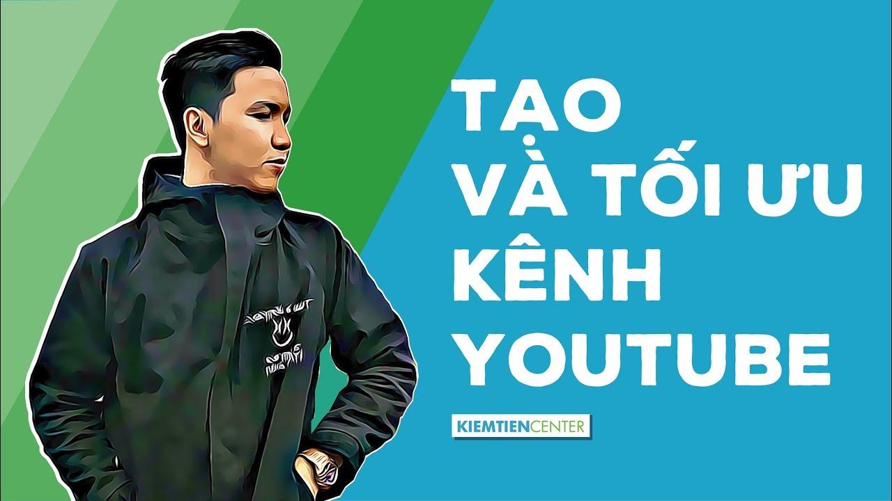 Hướng dẫn tạo và tối ưu kênh Youtube của bạn | Kiemtiencenter