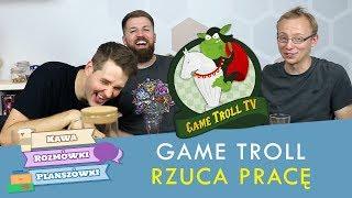 Game Troll rzuca pracę! | Kawa, rozmówki i planszówki