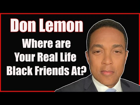 Does Don Lemon Have Any Black Friends in Real Life?