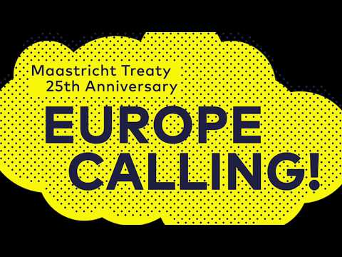 Europe Calling - celebrating the 25th anniversary of the Maastricht Treaty