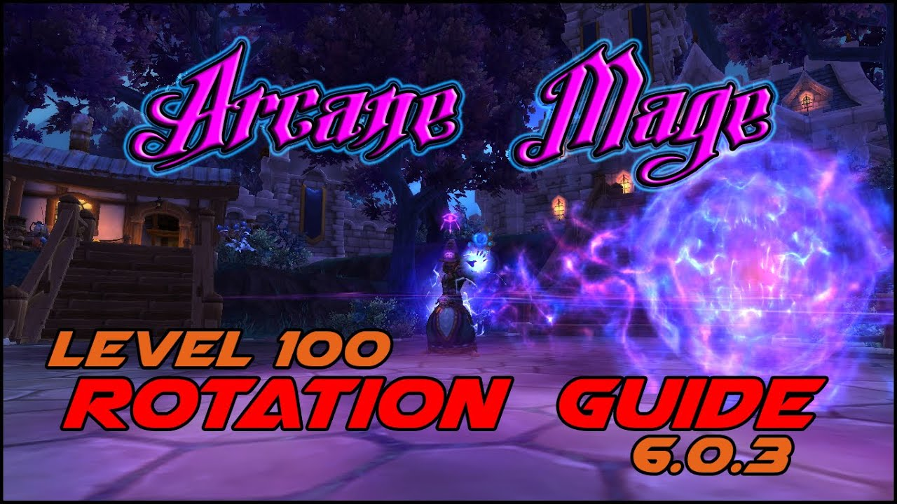 Arcane Mage Level 100 Rotation Pve Guide 6 0 3