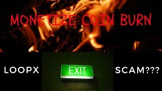 MONETIZE COIN BURN!!! & LOOPX EXIT SCAM???