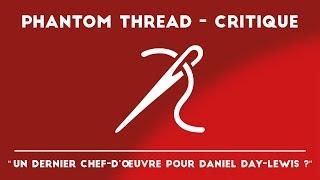 PHANTOM THREAD - AVIS CRITIQUE (Le retour gagnant du duo PTA-DDL ?)