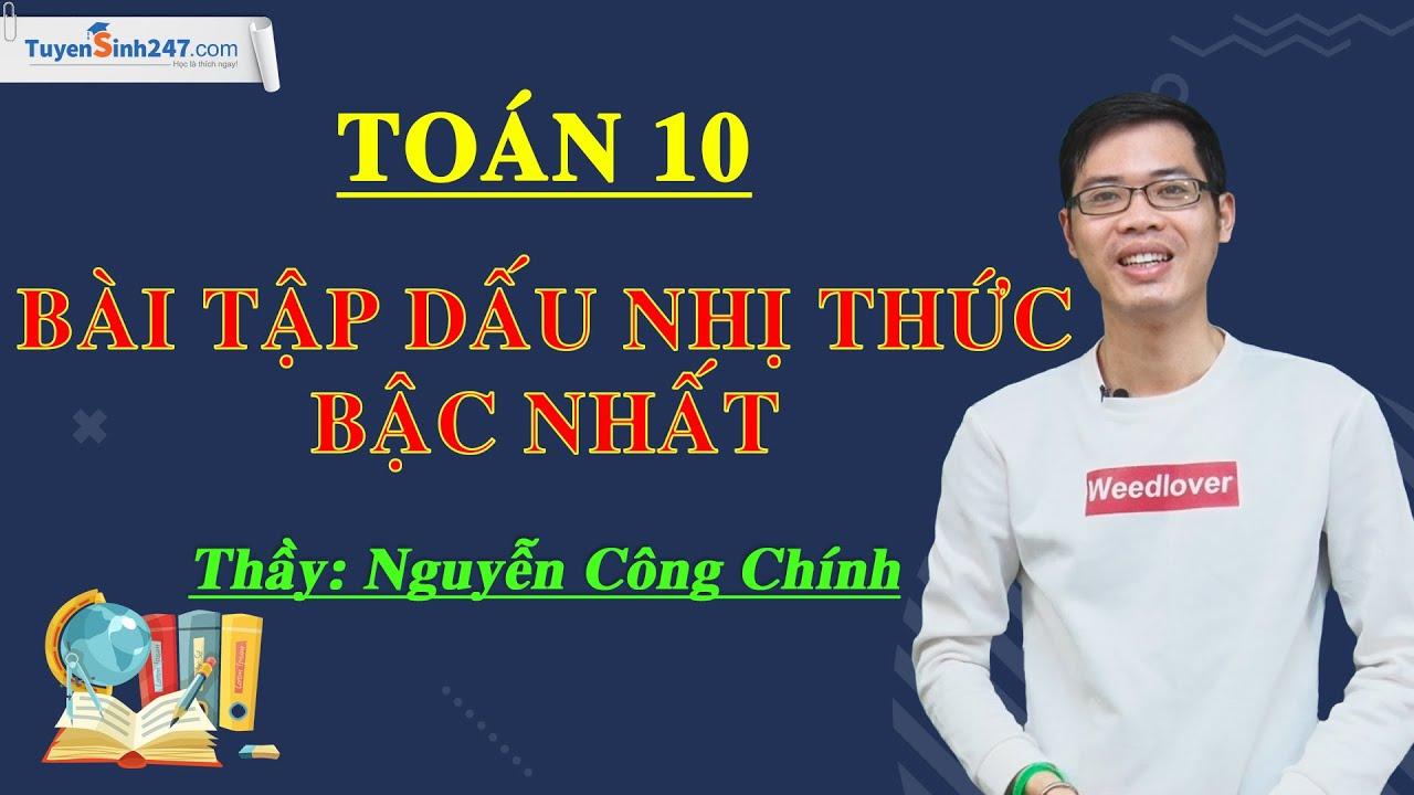Bài tập xét dấu nhị thức bậc nhất – Môn Toán lớp 10 – Thầy giáo: Nguyễn Công Chính
