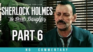 Sherlock Holmes The Devil's Daughter Gameplay Walkthrough - Part 6 (no commentary)